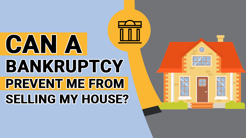 Can a Bankruptcy Prevent Me from Selling My House 2